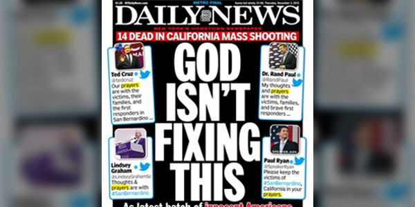 """New York Daily News Goes Hard After """"Thoughts and Prayers"""" In Wake of San Bernardino Shootings"""